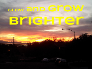 Glow and grow brighter